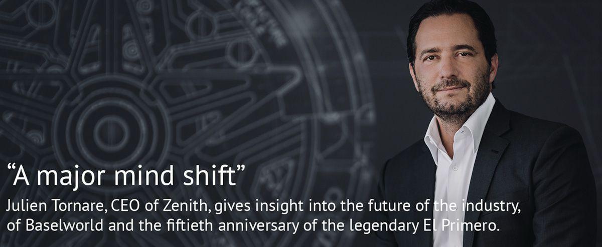 Zenith真力时首席执行官朱利安·托纳雷(Julien Tornare)讲述制表行业的未来及关于巴塞尔钟表展和传奇的El Primero系列五十周年